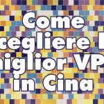 Come scegliere la miglior VPN in Cina